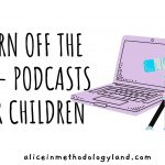 Turn Off The TV – A List of Podcasts for Children