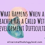 What Happens When a Teacher Has a Child With Development Difficulties