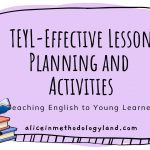 Teaching English to Young Learners (TEYL) – Effective Lesson Planning and Activities