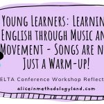 Young Learners: Learn English through Music and Movement – Songs are not Just a Warm-up!