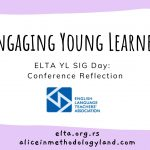 Engaging Young Learners -ELTA YL SIG Day:  Conference Reflection