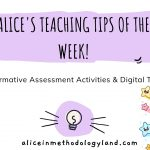 Alice's Teaching Tips of the Week – Formative Assessment Activities & Digital Tools