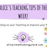 Alice's Teaching Tips of the Week – Reflecting on your Teaching to Improve your Practice