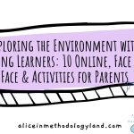 Exploring the Environment with Young Learners: 10 Online, Face to Face & Activities for Parents