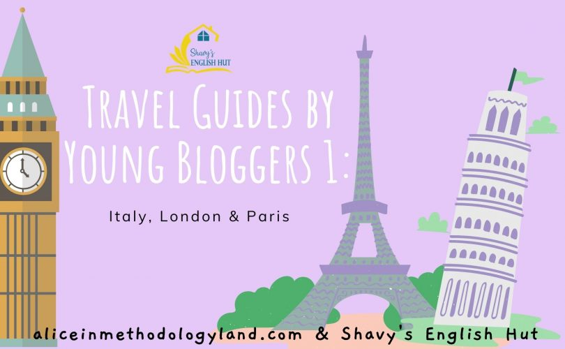 aliceinmethodologyland.com Travel Guides by Young Bloggers 1: Italy, London & Paris