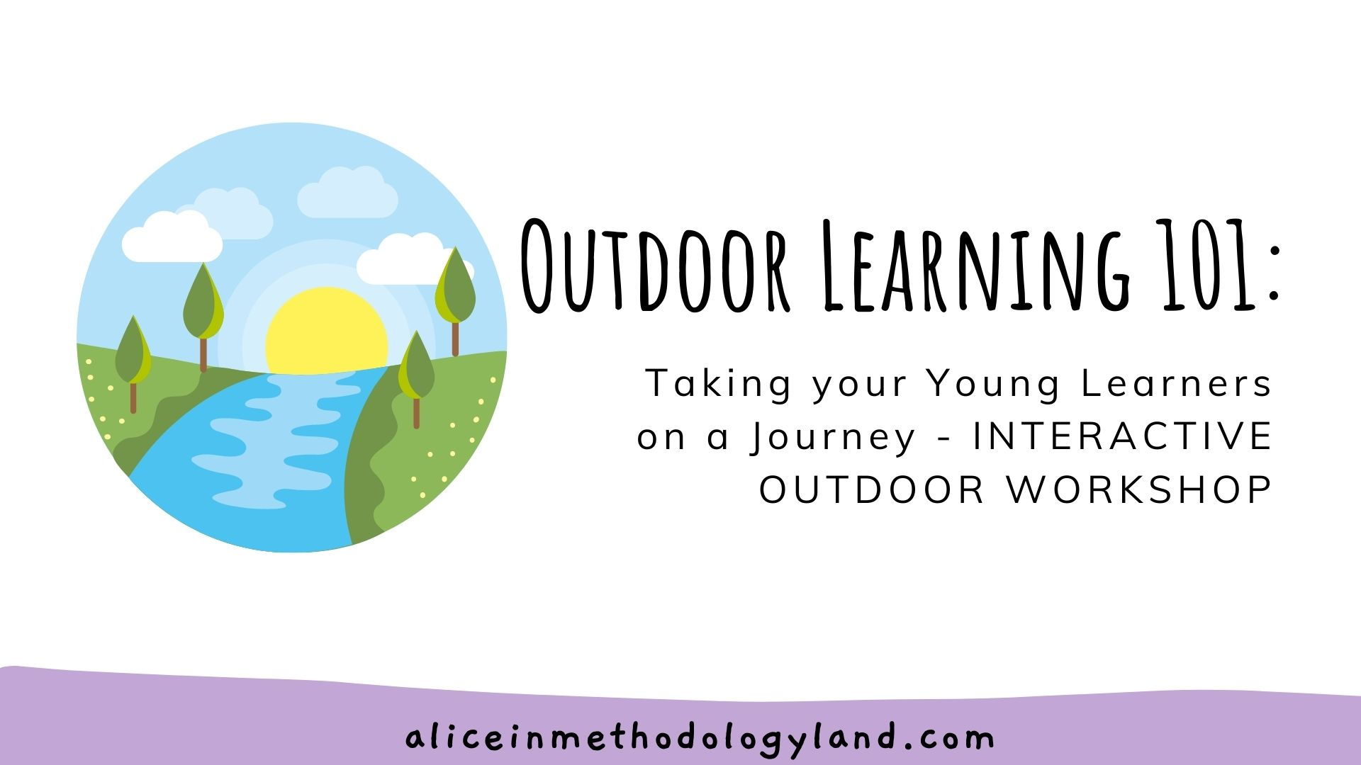 Outdoor Learning 101: Taking your Young Learners on a Journey – INTERACTIVE OUTDOOR TEACHER TRAINING