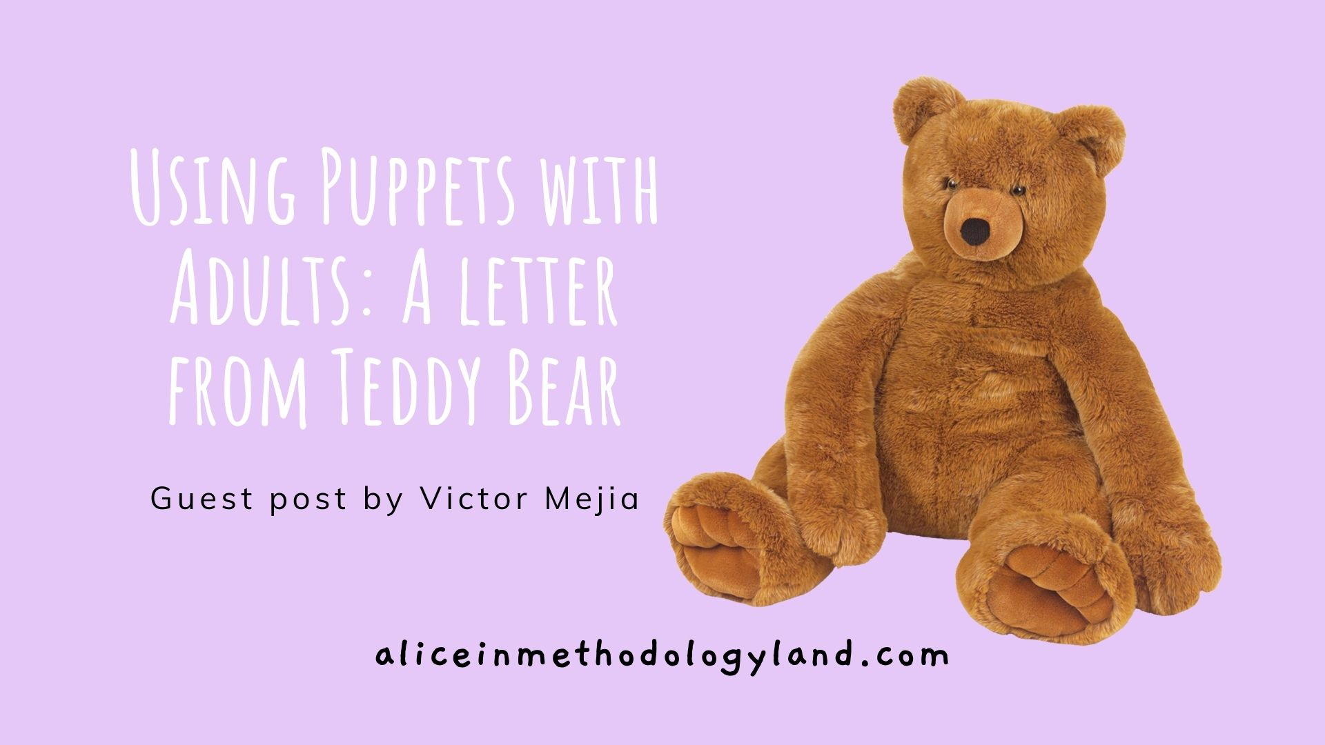 Using Puppets with Adults: A letter from Teddy Bear – Guest Post by Victor Mejia