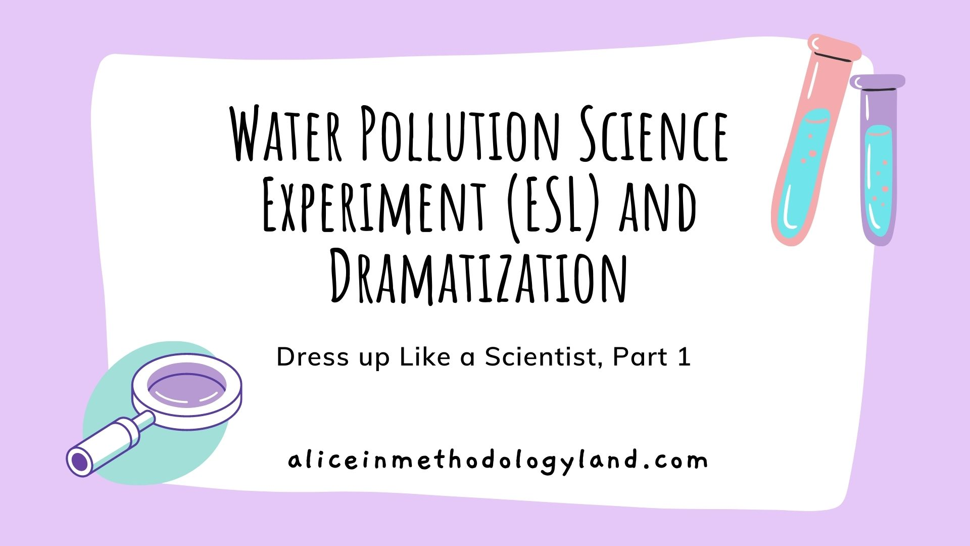 Water Pollution Science Experiment (ESL) and Dramatization: Dress up Like a Scientist, Part 1
