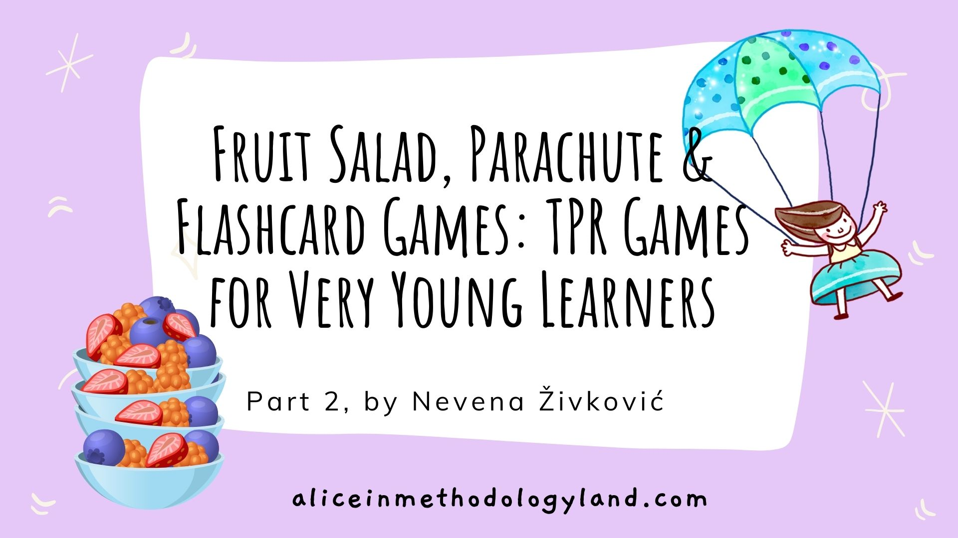 Fruit Salad, Parachute & Flashcard: TPR Games for Very Young Learners, Part 2 by Nevena Živković